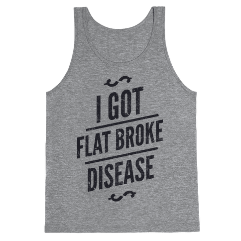 Flat Broke Disease Tank Top