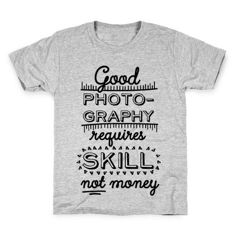 Good Photography Requires Skill Not Money Kids T-Shirt