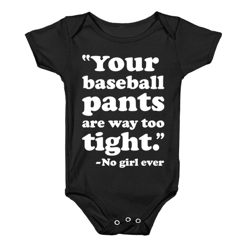 Your Baseball Pants Are Too Tight Baby Onesy