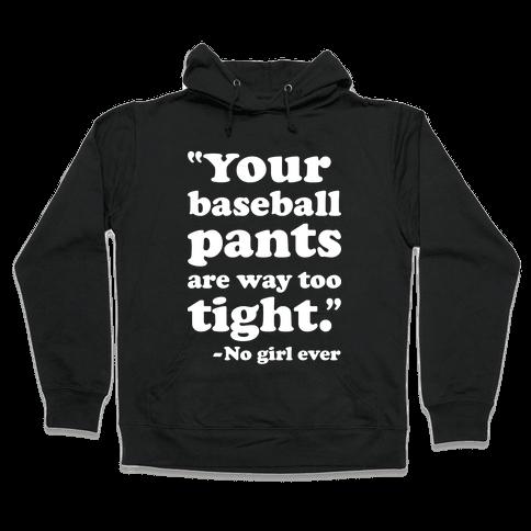 Your Baseball Pants Are Too Tight Hooded Sweatshirt