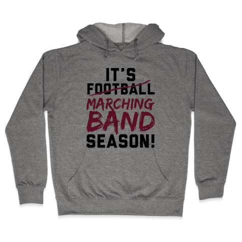 It's Marching Band Season Hooded Sweatshirt