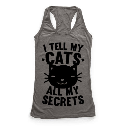 I Tell My Cats All My Secrets Racerback Tank Top