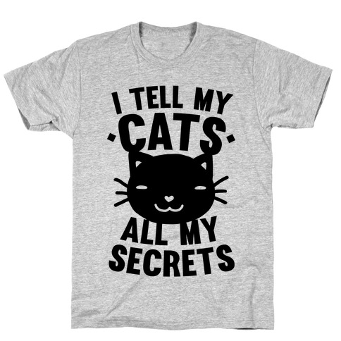 I Tell My Cats All My Secrets T-Shirt