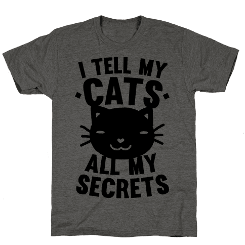 I Tell My Cats All My Secrets Mens T-Shirt
