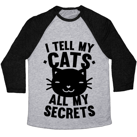 I Tell My Cats All My Secrets Baseball Tee