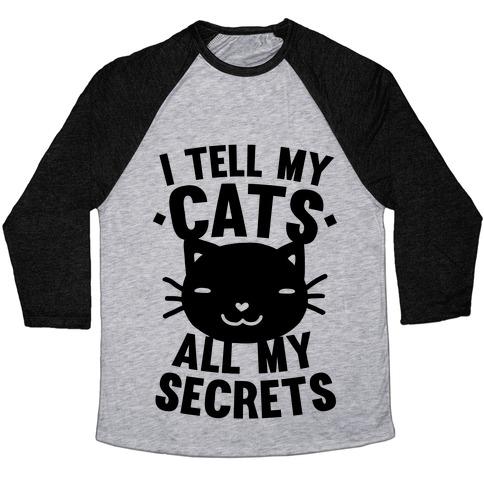 I Tell My Cats All My Secrets Baseball Tee