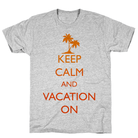 Keep Calm And Vacation On Mens T-Shirt