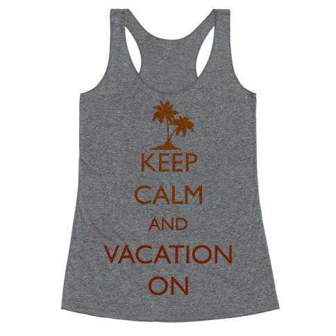 Keep Calm And Vacation On Racerback Tank Top