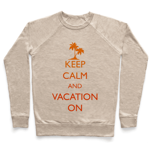 Keep Calm And Vacation On Pullover