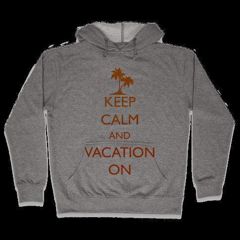 Keep Calm And Vacation On Hooded Sweatshirt