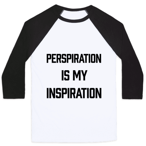 Perspiration Is My Inspiration Baseball Tee