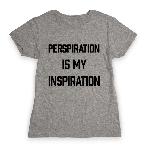 Perspiration Is My Inspiration Womens T-Shirt
