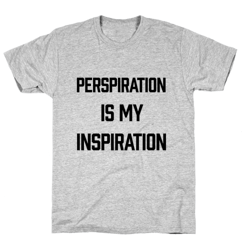 Perspiration Is My Inspiration Mens T-Shirt