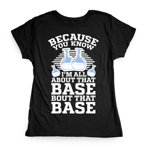 All About that Base Womens T-Shirt