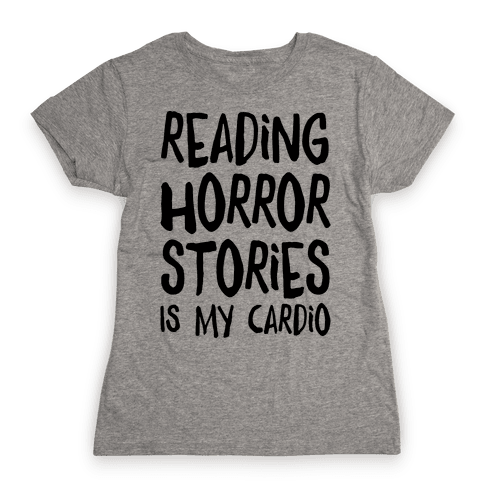 Reading Horror Stories Is My Cardio Womens T-Shirt