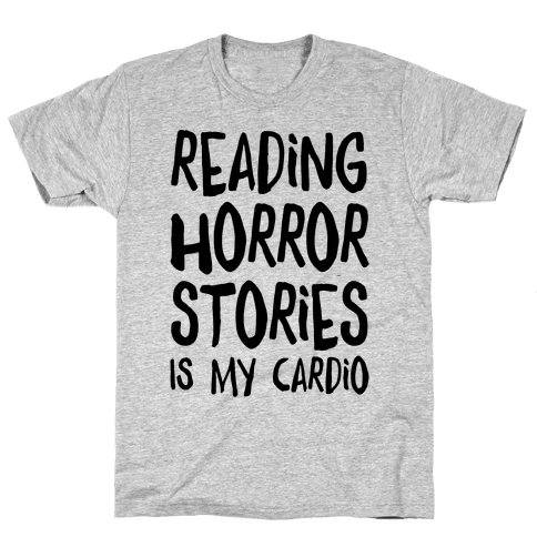 Reading Horror Stories Is My Cardio Mens T-Shirt