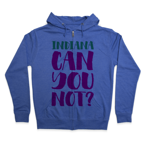 Indiana Can You Not? Zip Hoodie