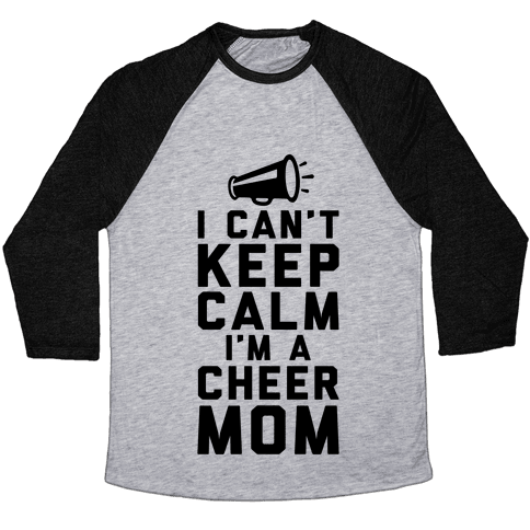 I Can't Keep Calm, I'm A Cheer Mom Baseball Tee