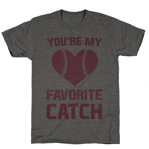 You're My Favorite Catch Mens T-Shirt