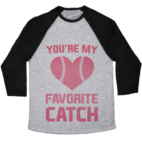 You're My Favorite Catch Baseball Tee