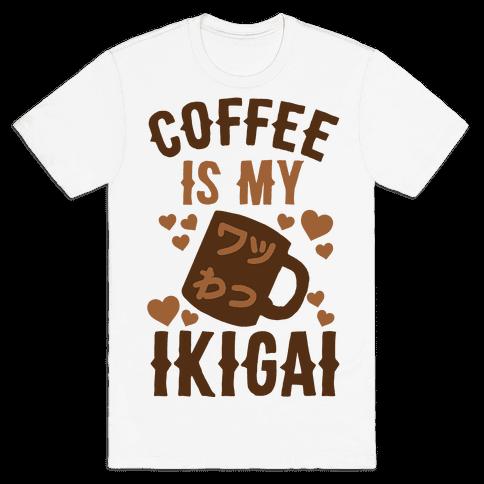 Coffee Is My Ikigai Mens T-Shirt