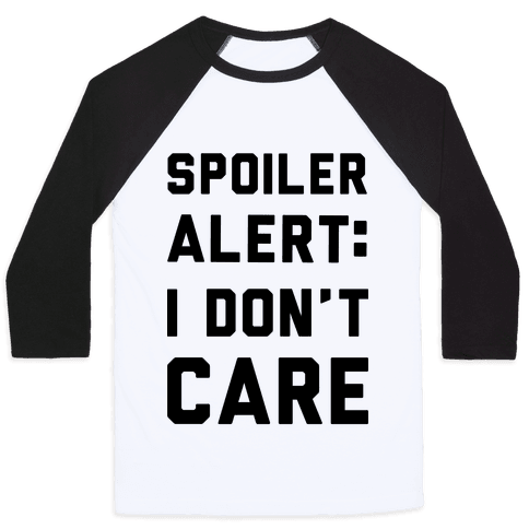 Spoiler Alert I Don't Care Baseball Tee
