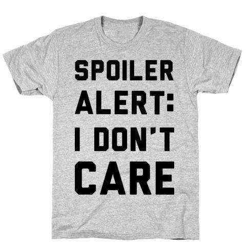 Spoiler Alert I Don't Care T-Shirt