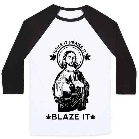 Raise It Praise It Blaze It Baseball Tee