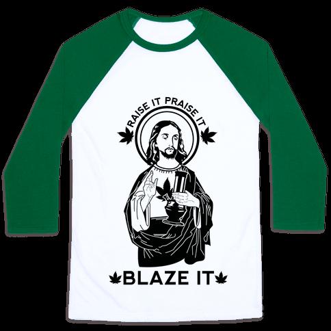 Raise It Praise It Blaze It