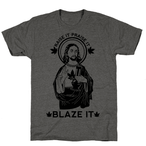 Raise It Praise It Blaze It Mens T-Shirt