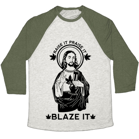 Raise It Praise It Blaze It Baseball Tee
