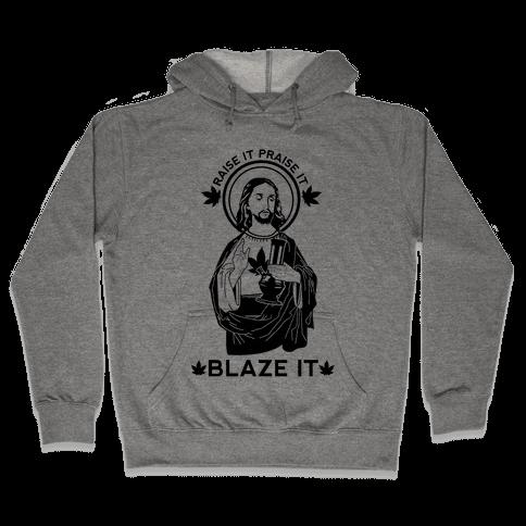 Raise It Praise It Blaze It Hooded Sweatshirt
