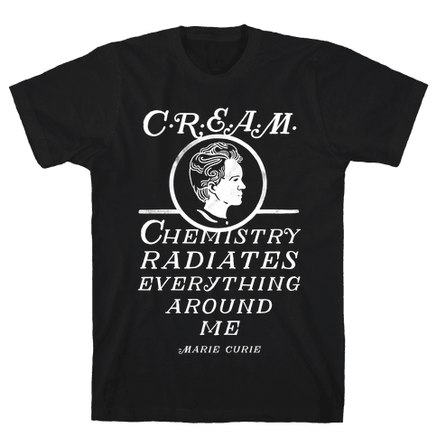 Marie Curie C.R.E.A.M. Mens T-Shirt