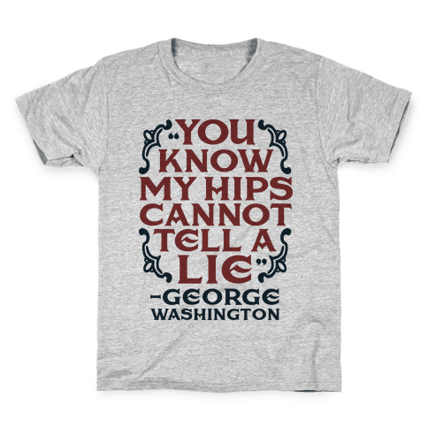 You Know My Hips Cannot Tell a Lie Kids T-Shirt