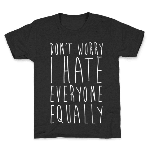 Don't Worry, I Hate Everyone Equally Kids T-Shirt