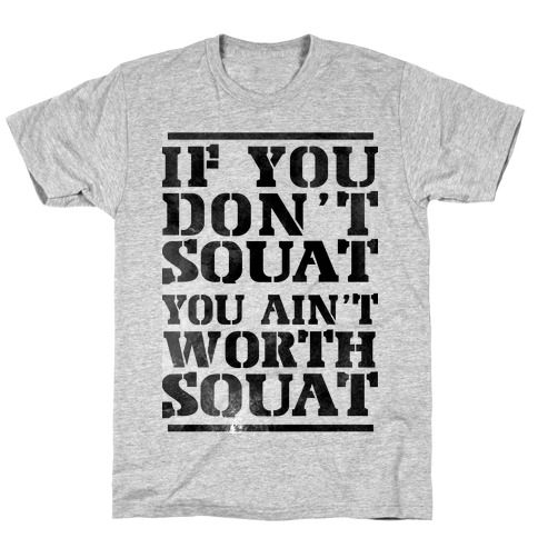 You Ain't Worth Squat T-Shirt