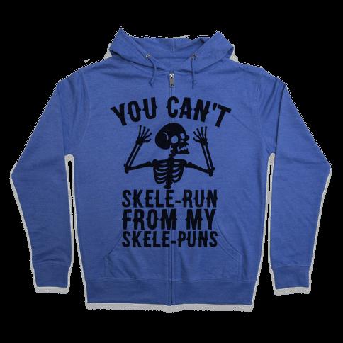 You Can't SkeleRun from My SkelePuns Zip Hoodie