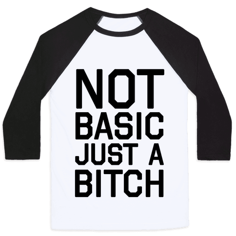 Not Basic Just A Bitch Baseball Tee