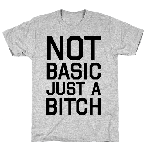 Not Basic Just A Bitch Mens T-Shirt