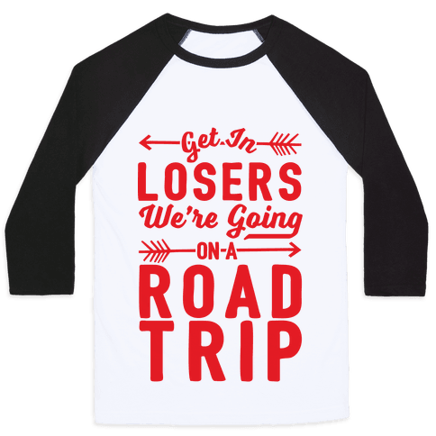 Get In Losers We're Going On A Road Trip Baseball Tee