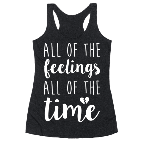 All Of The Feelings All Of The Time Racerback Tank Top
