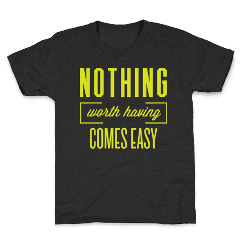 Nothing Worth Having Comes Easy Kids T-Shirt
