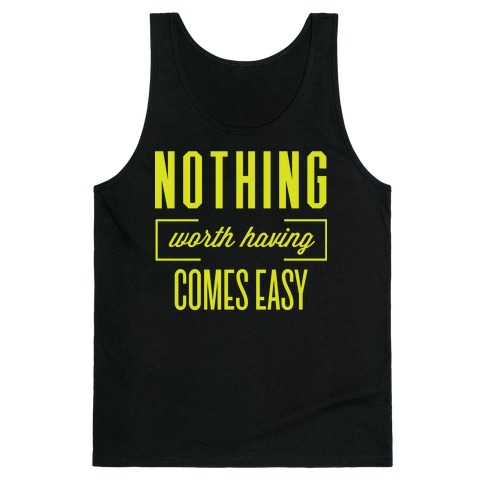 Nothing Worth Having Comes Easy Tank Top