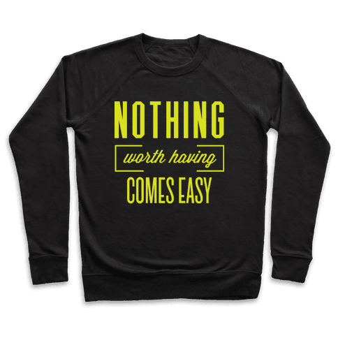 Nothing Worth Having Comes Easy Pullover