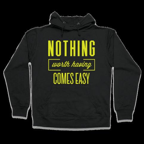Nothing Worth Having Comes Easy Hooded Sweatshirt