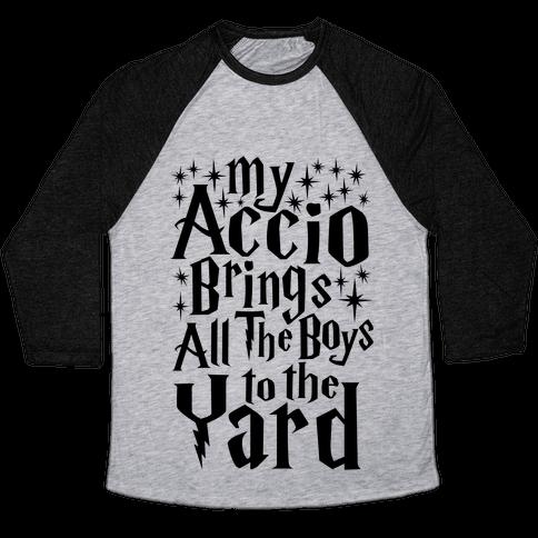 My Accio Brings all The Boys To The Yard Baseball Tee