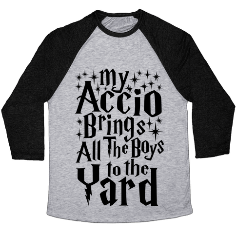 My Accio Brings all The Boys To The Yard Baseball Tee