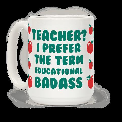 Teacher? I Prefer the Term Educational Badass