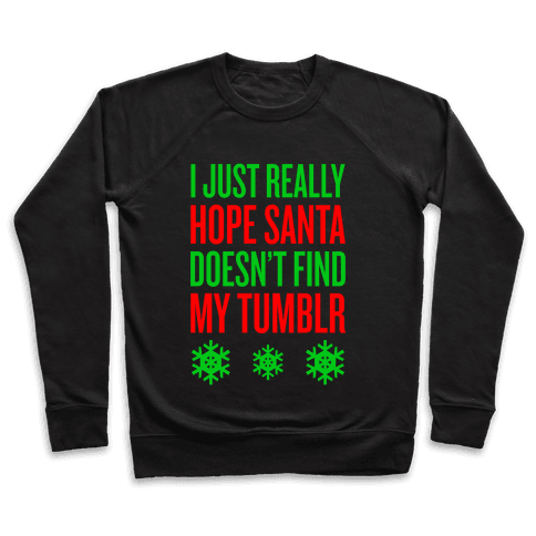 Hope Santa Doesn't Find My Tumblr Pullover