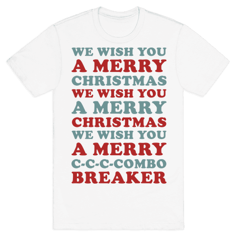 We Wish You A Merry Christmas C-C-C-Combo Breaker Mens T-Shirt